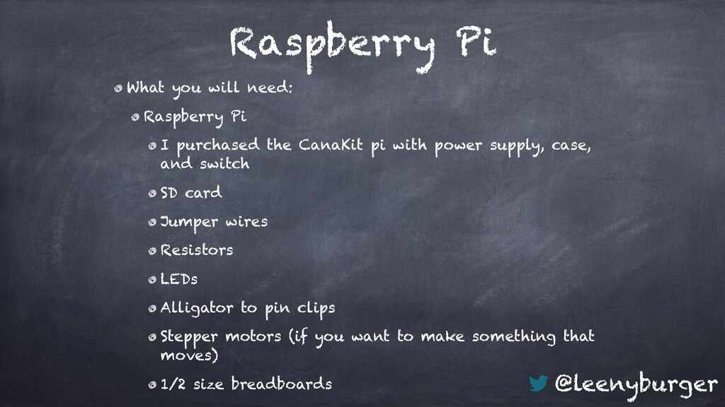 @leenyburger Raspberry Pi What you will need: R...