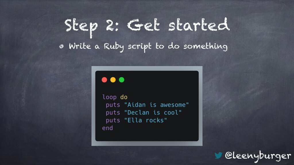 @leenyburger Step 2: Get started Write a Ruby s...