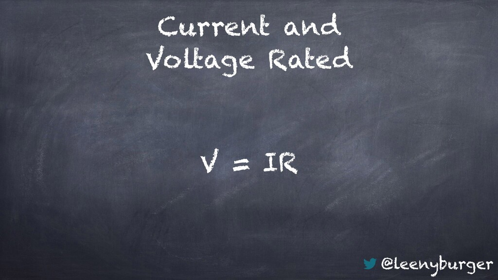 @leenyburger Current and Voltage Rated V = IR