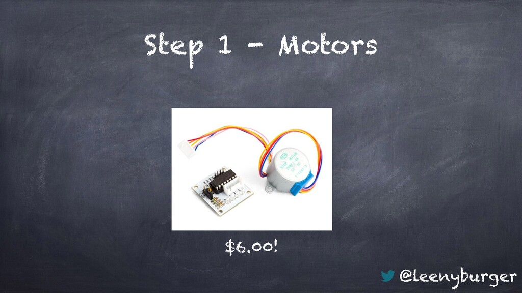 @leenyburger Step 1 - Motors $6.00!