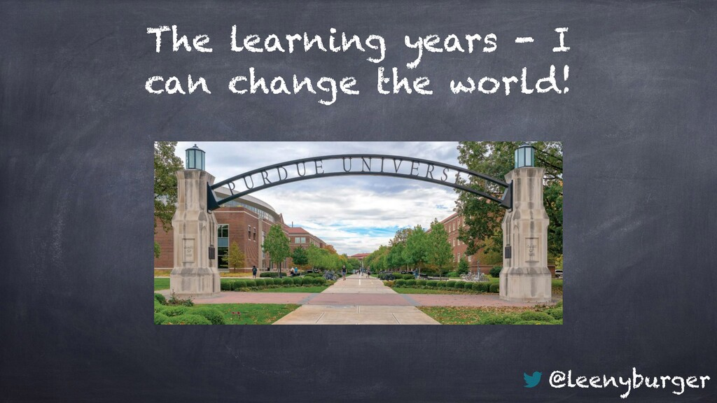 @leenyburger The learning years - I can change ...
