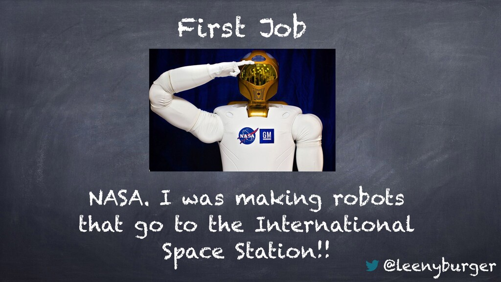 @leenyburger First Job NASA. I was making robot...