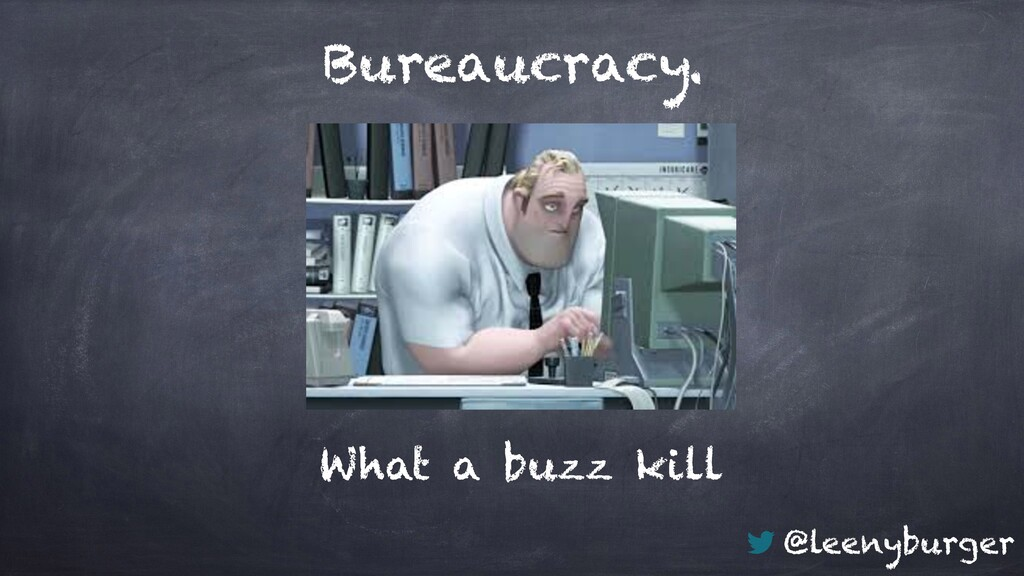 @leenyburger Bureaucracy. What a buzz kill