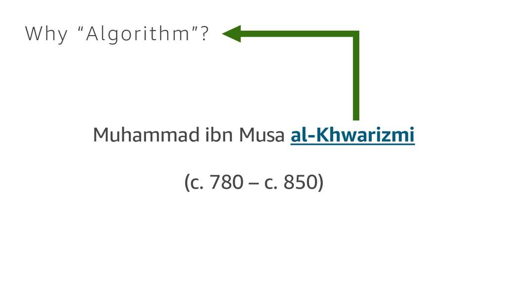 Muhammad ibn Musa al-Khwarizmi (c. 780 – c. 850...