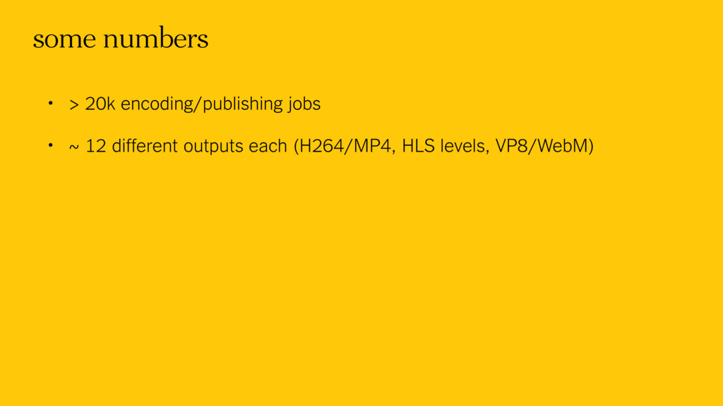 some numbers • > 20k encoding/publishing jobs •...