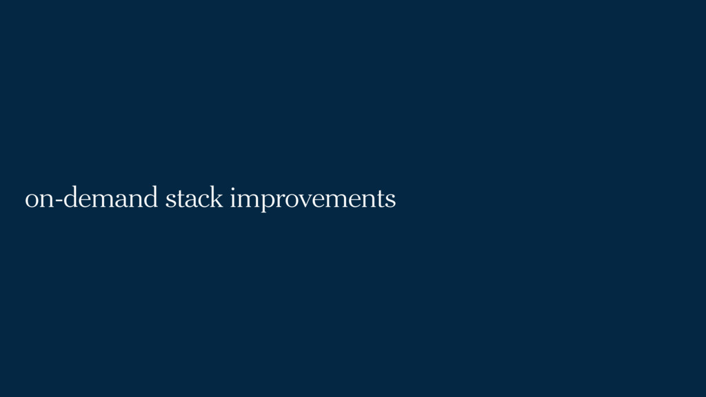 on-demand stack improvements