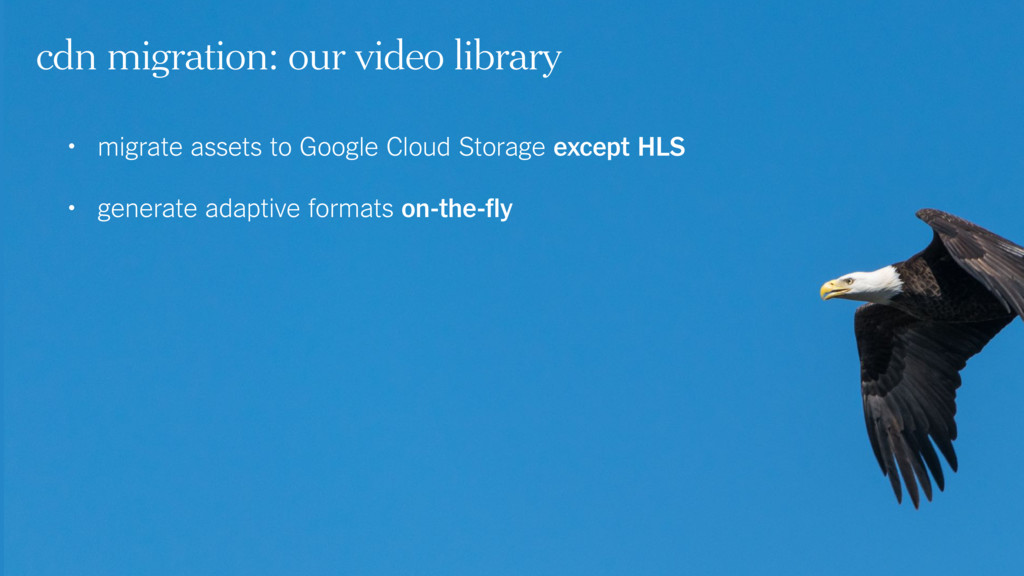 • migrate assets to Google Cloud Storage except...