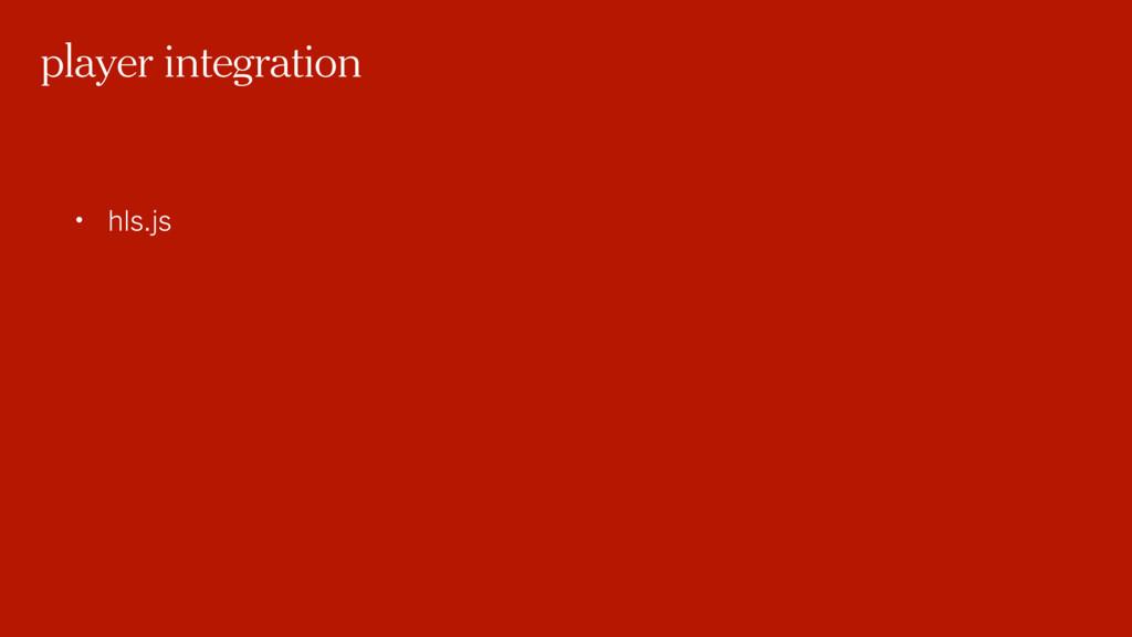 • hls.js player integration