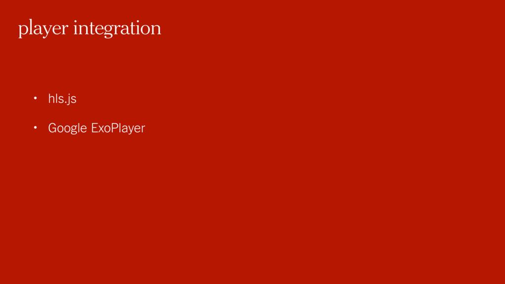 • hls.js • Google ExoPlayer player integration