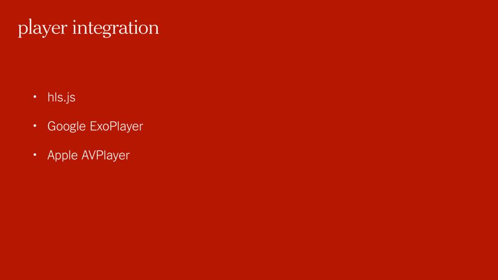 • hls.js • Google ExoPlayer • Apple AVPlayer pl...