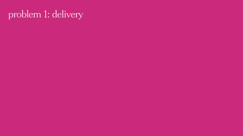 problem 1: delivery