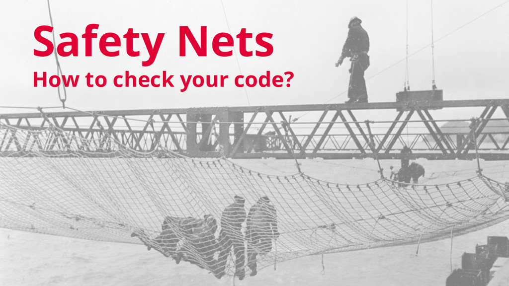 Safety Nets How to check your code?