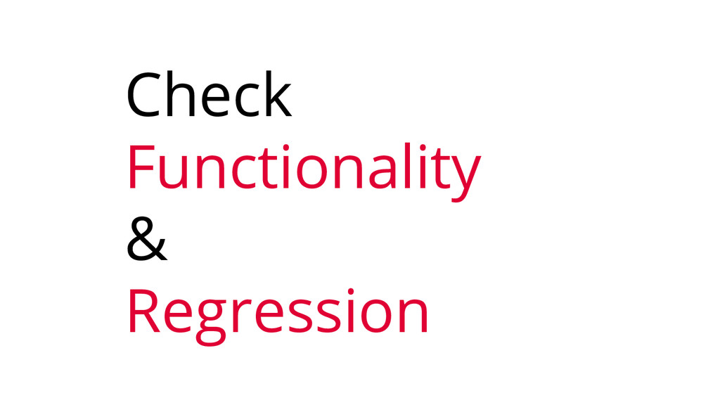 Check Functionality & Regression
