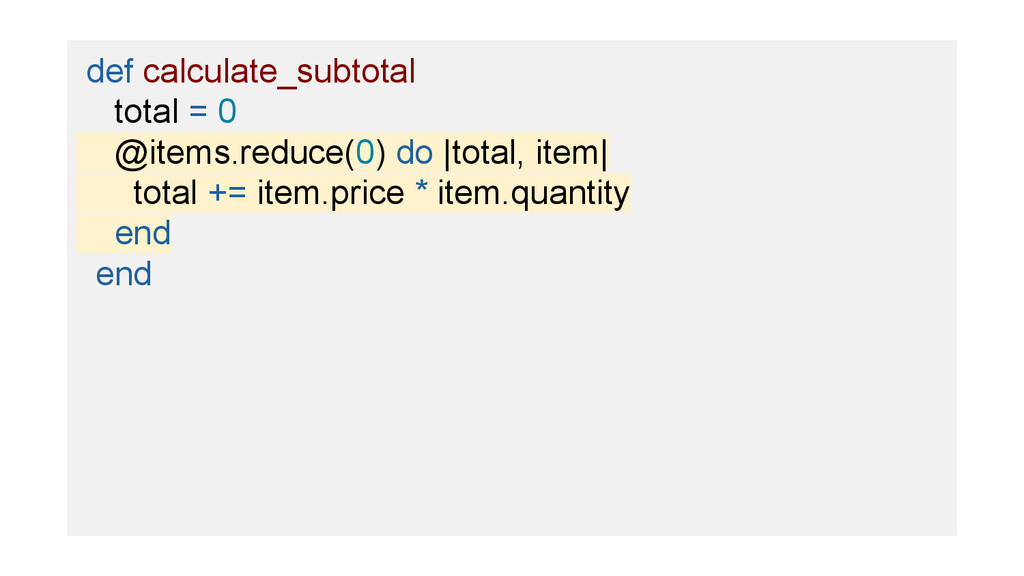 def calculate_subtotal total = 0 @items.reduce(...