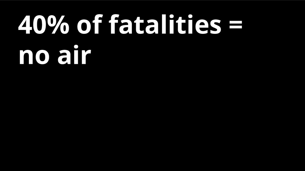 40% of fatalities = no air