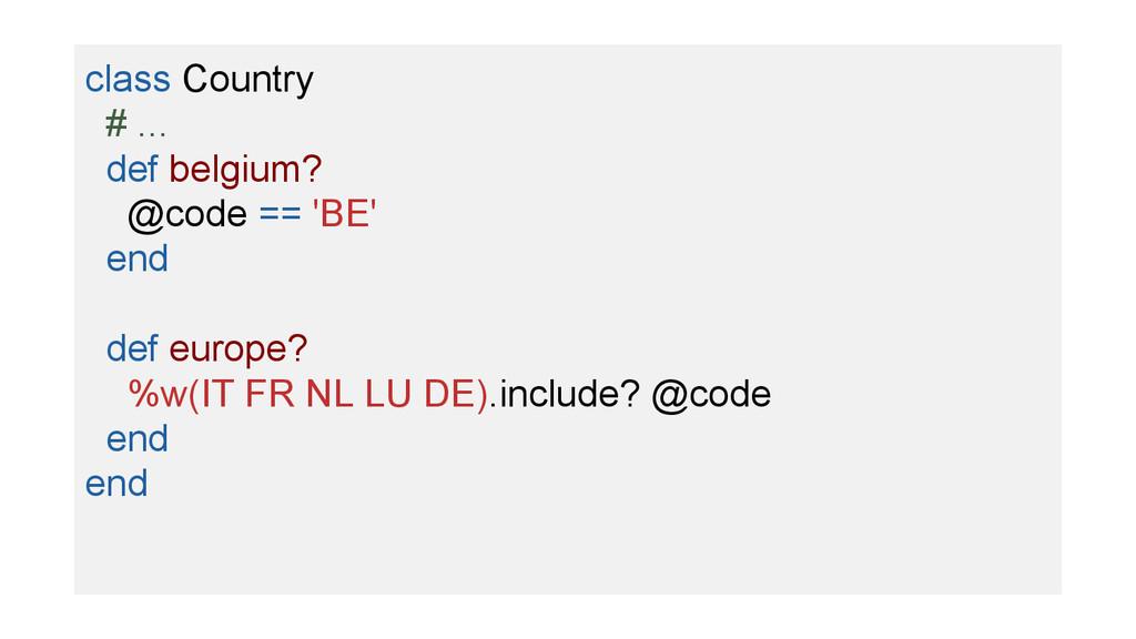 class Country # ... def belgium? @code == 'BE' ...
