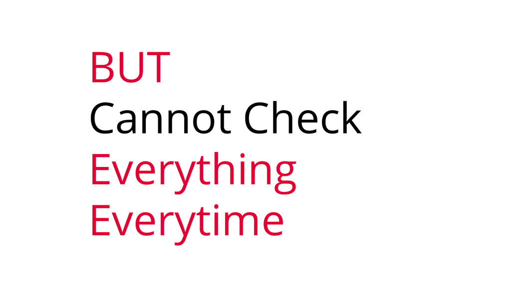 BUT Cannot Check Everything Everytime