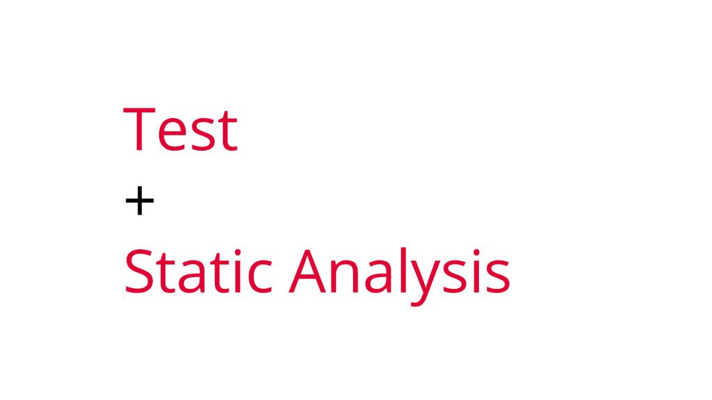 Test + Static Analysis