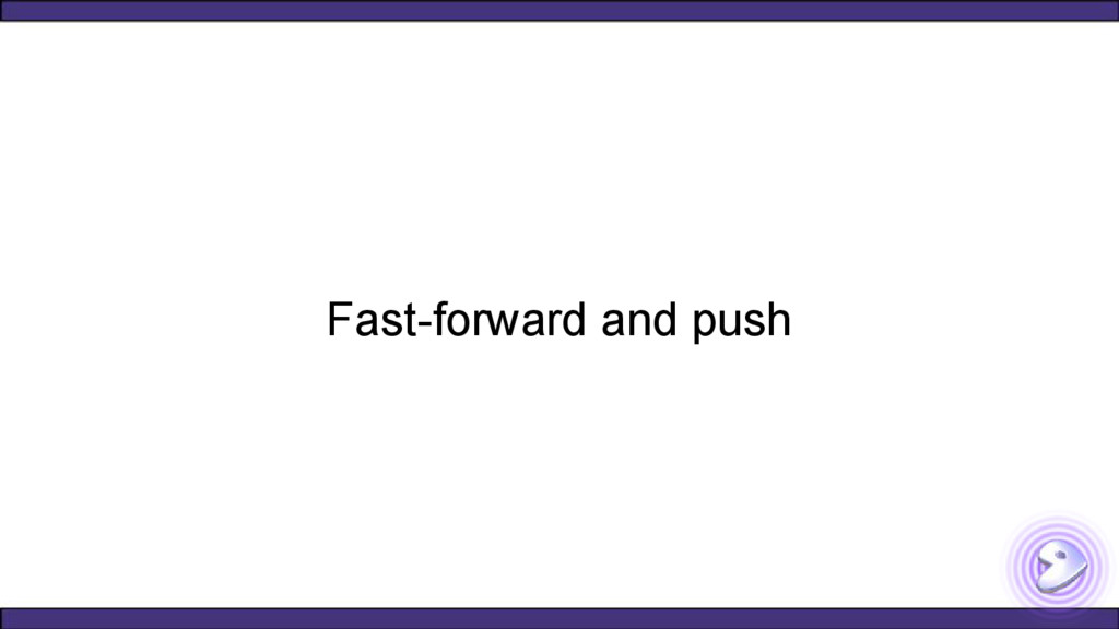 Fast-forward and push