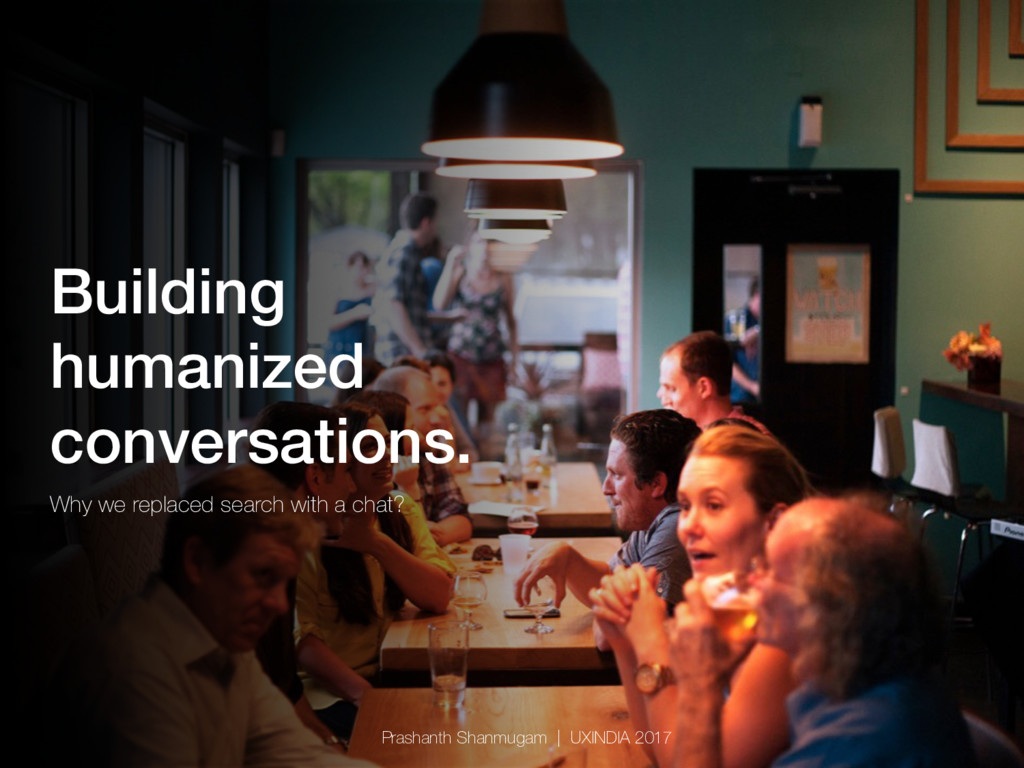 Building humanized ! conversations.! Why we rep...