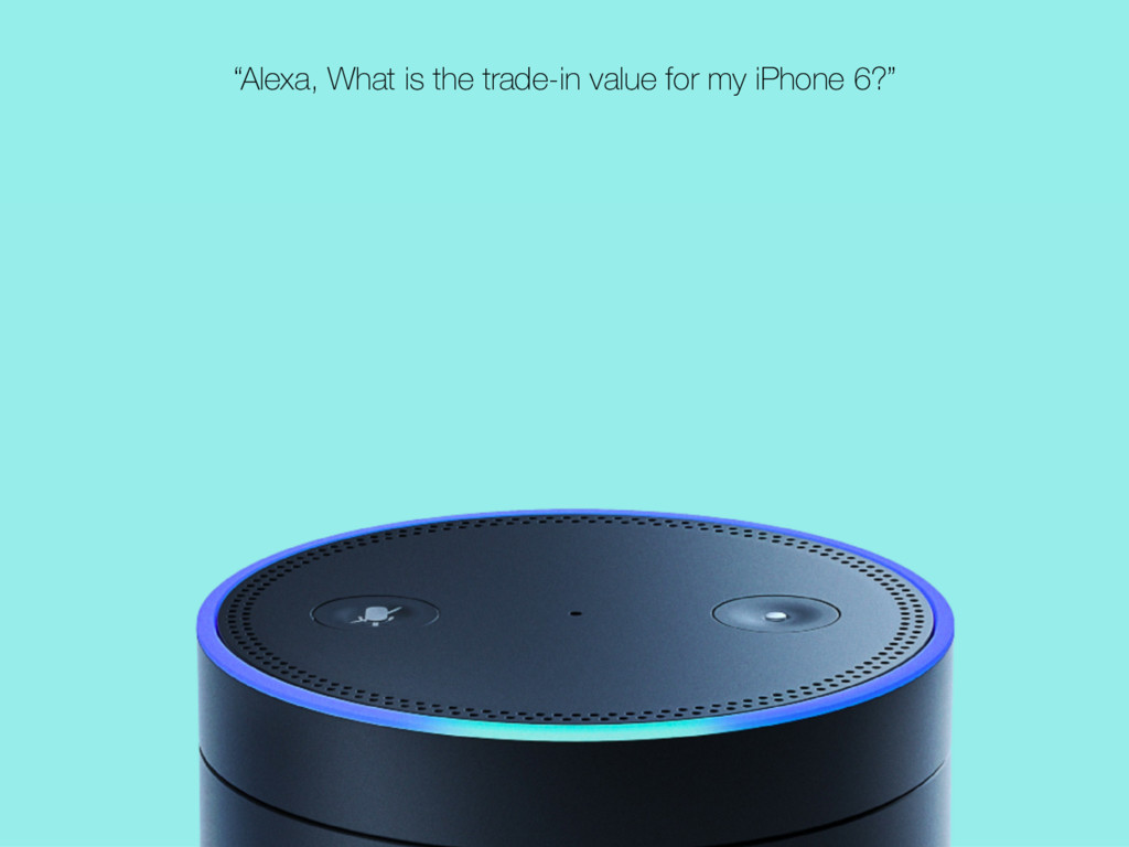 """""""Alexa, What is the trade-in value for my iPhon..."""