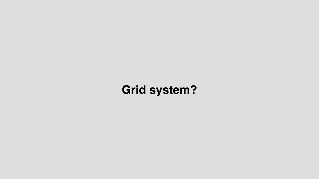 Grid system?