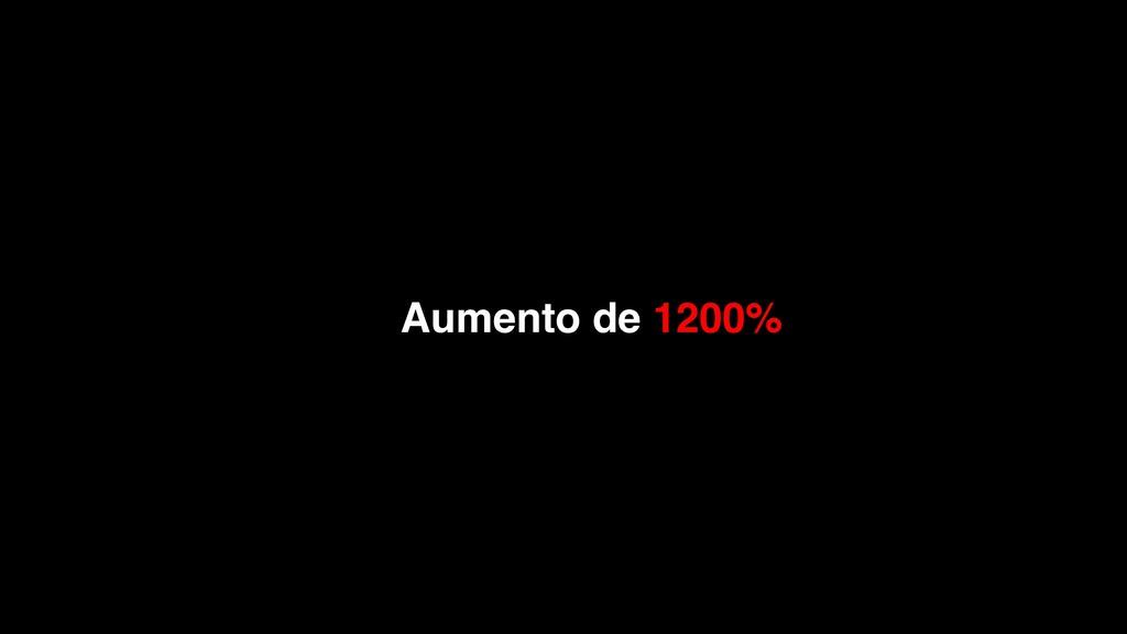 Aumento de 1200%