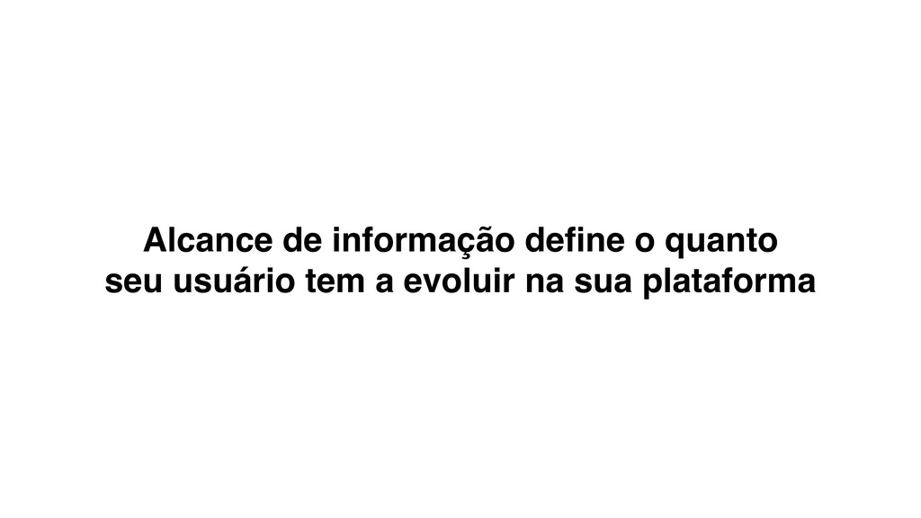 Alcance de informação define o quanto seu usuári...