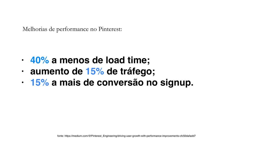 • 40% a menos de load time; • aumento de 15% de...