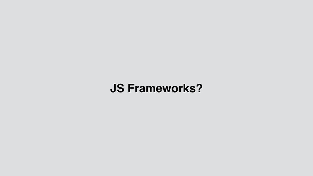 JS Frameworks?