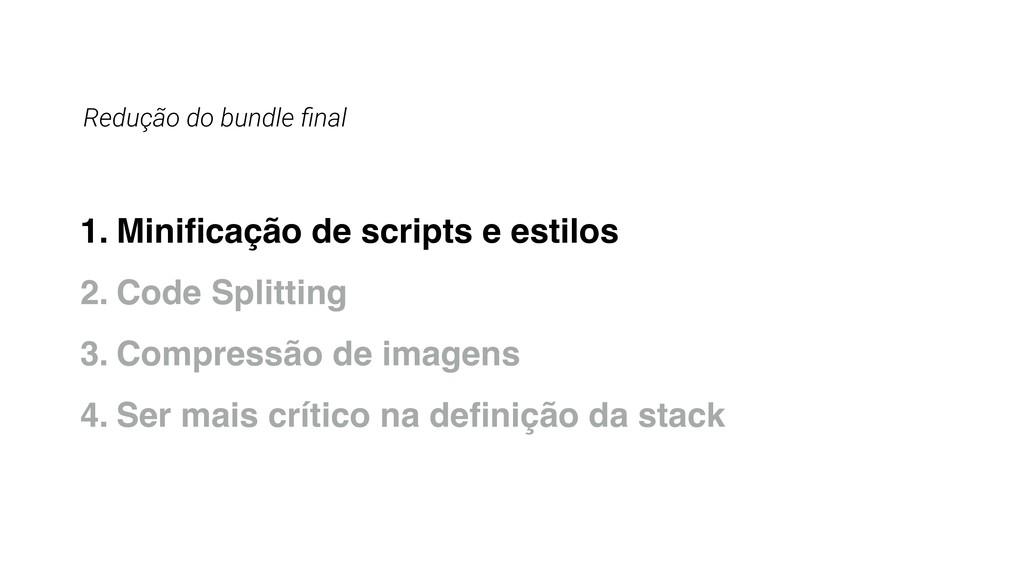 Redução do bundle final 1. Minificação de scripts...