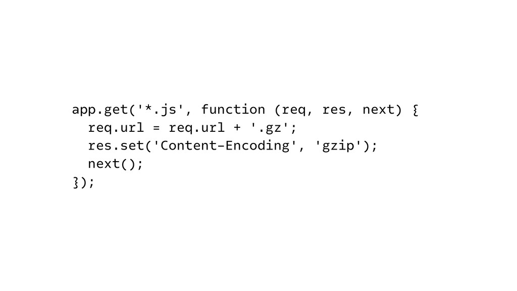 app.get('*.js', function (req, res, next) { req...
