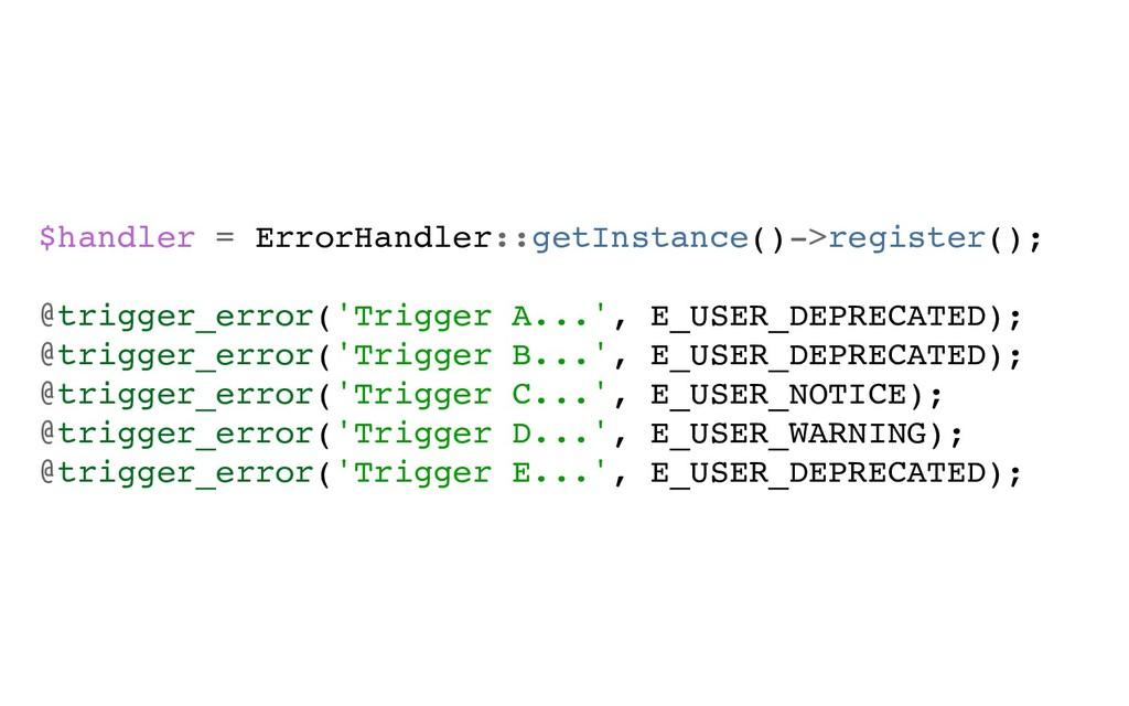 $handler = ErrorHandler::getInstance()->registe...