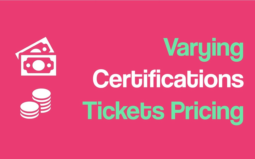 Varying Certifications Tickets Pricing