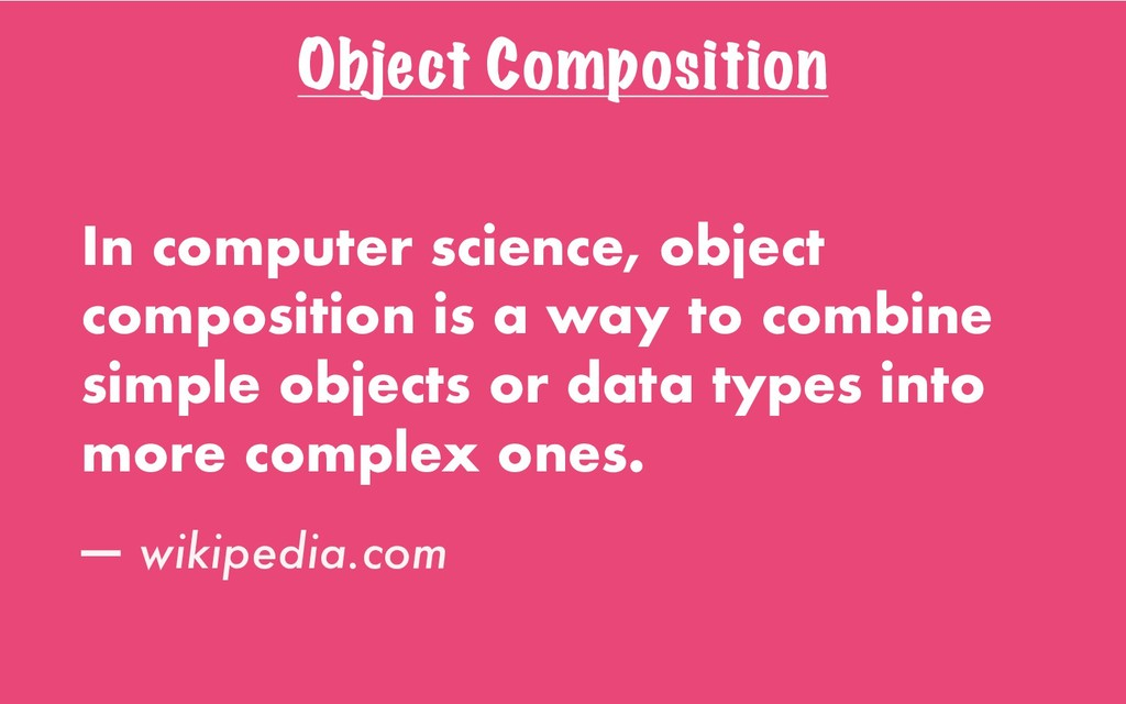 Object Composition In computer science, object ...