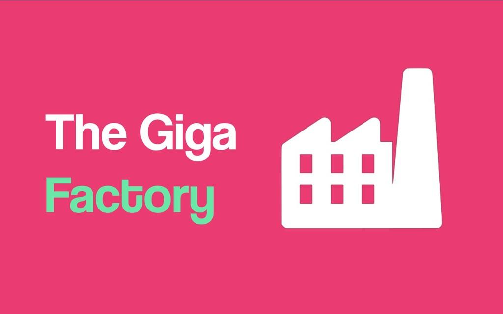 The Giga Factory