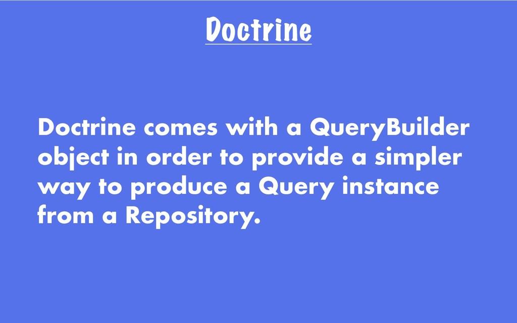 Doctrine Doctrine comes with a QueryBuilder obj...