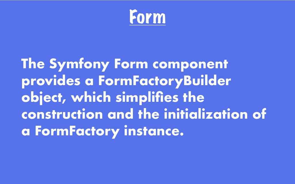 Form The Symfony Form component provides a Form...