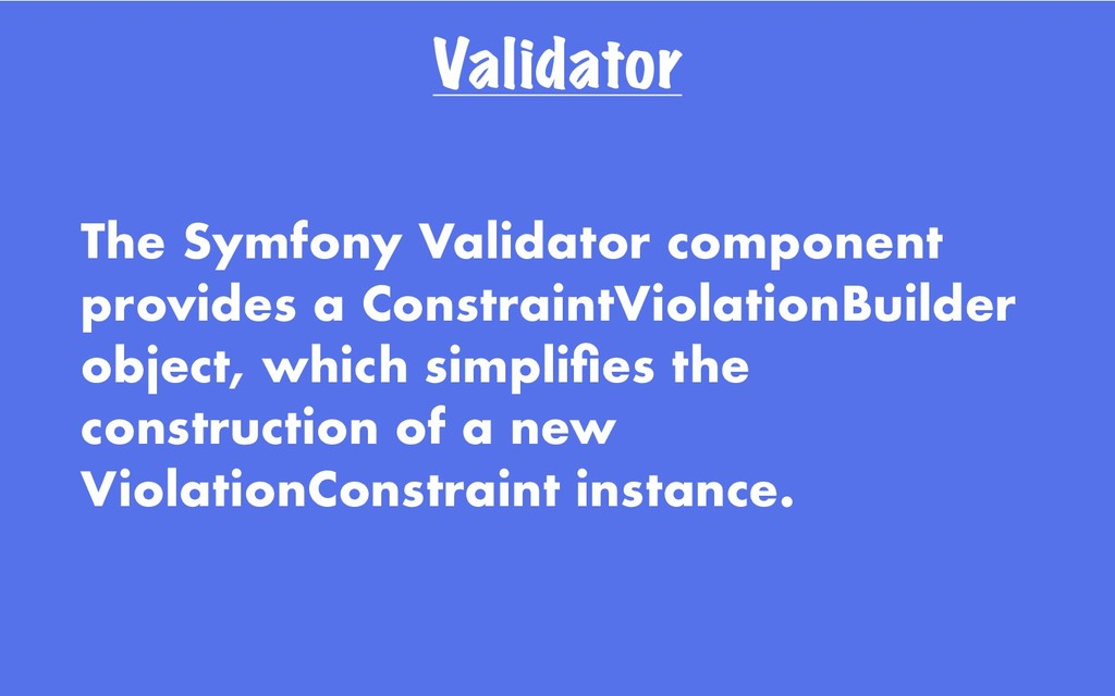 Validator The Symfony Validator component provi...