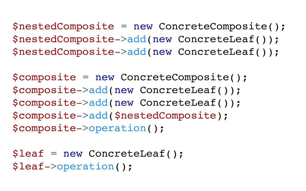 $nestedComposite = new ConcreteComposite(); $ne...