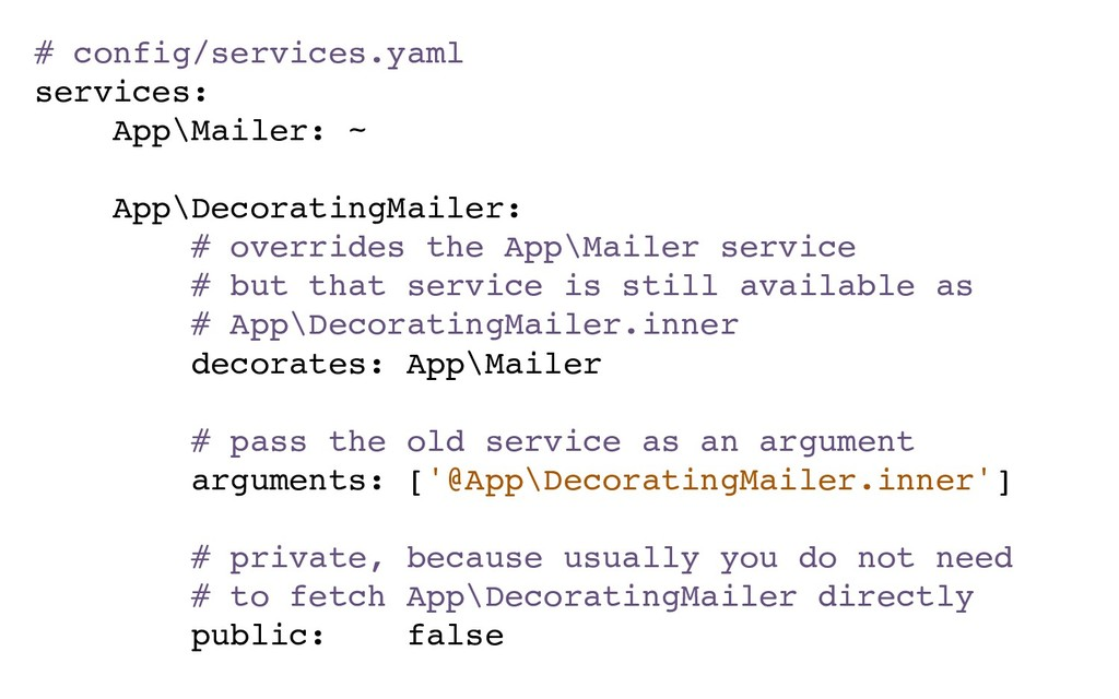 # config/services.yaml services: App\Mailer: ~ ...
