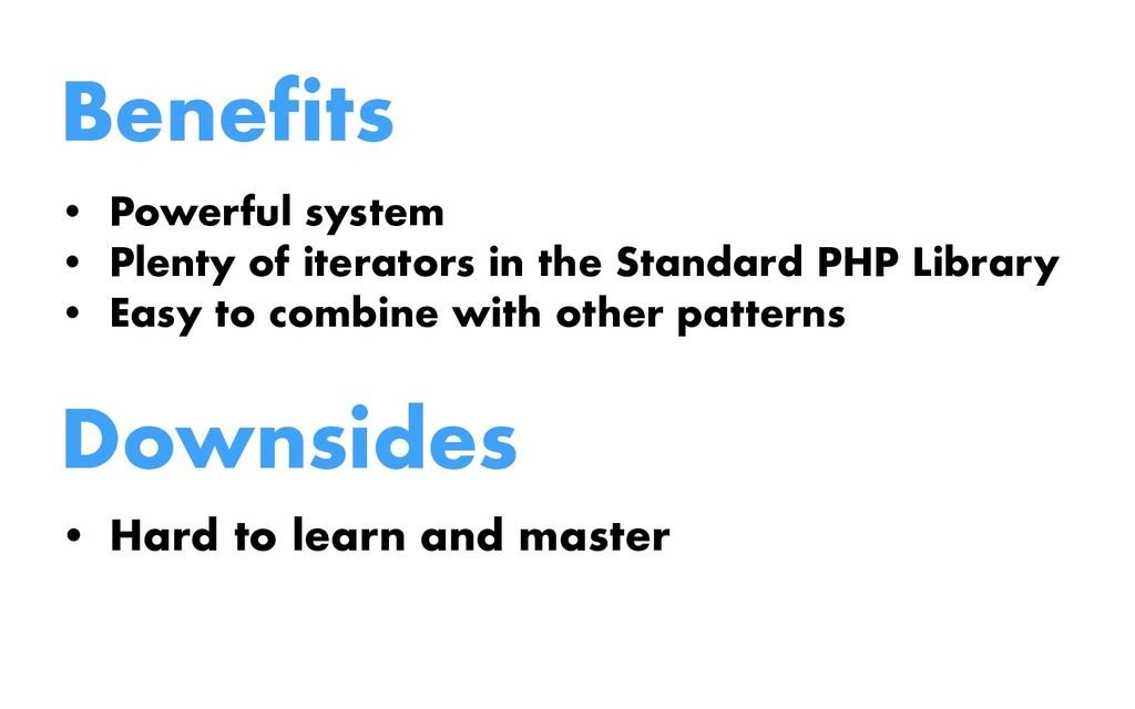 Benefits • Powerful system • Plenty of iterator...