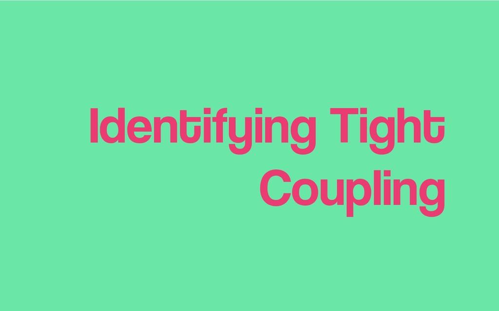 Identifying Tight Coupling