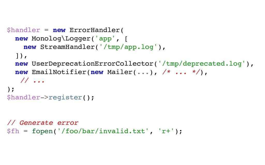 $handler = new ErrorHandler( new Monolog\Logger...