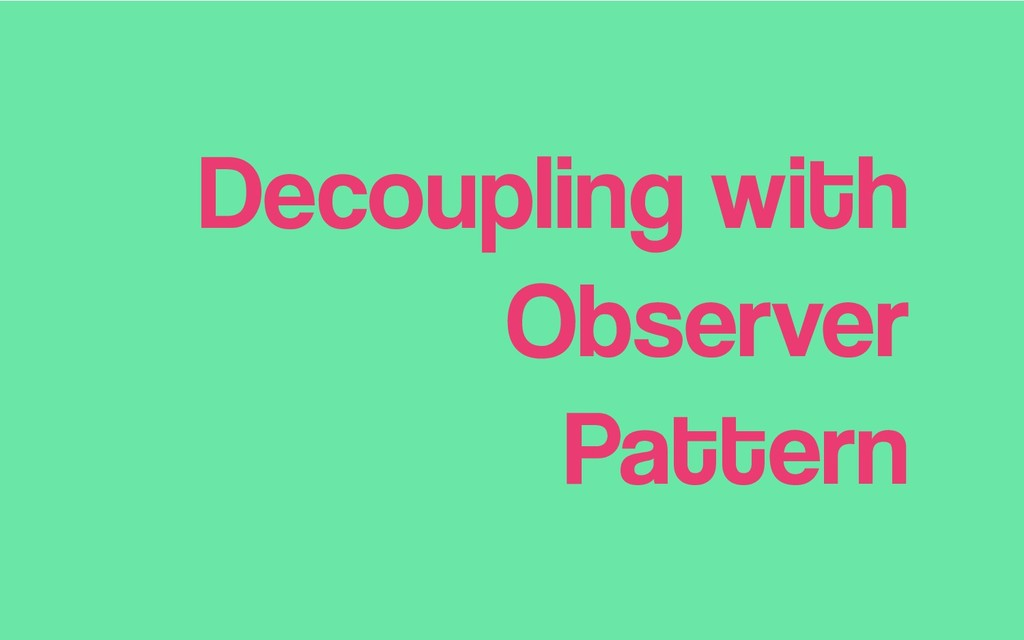 Decoupling with Observer Pattern