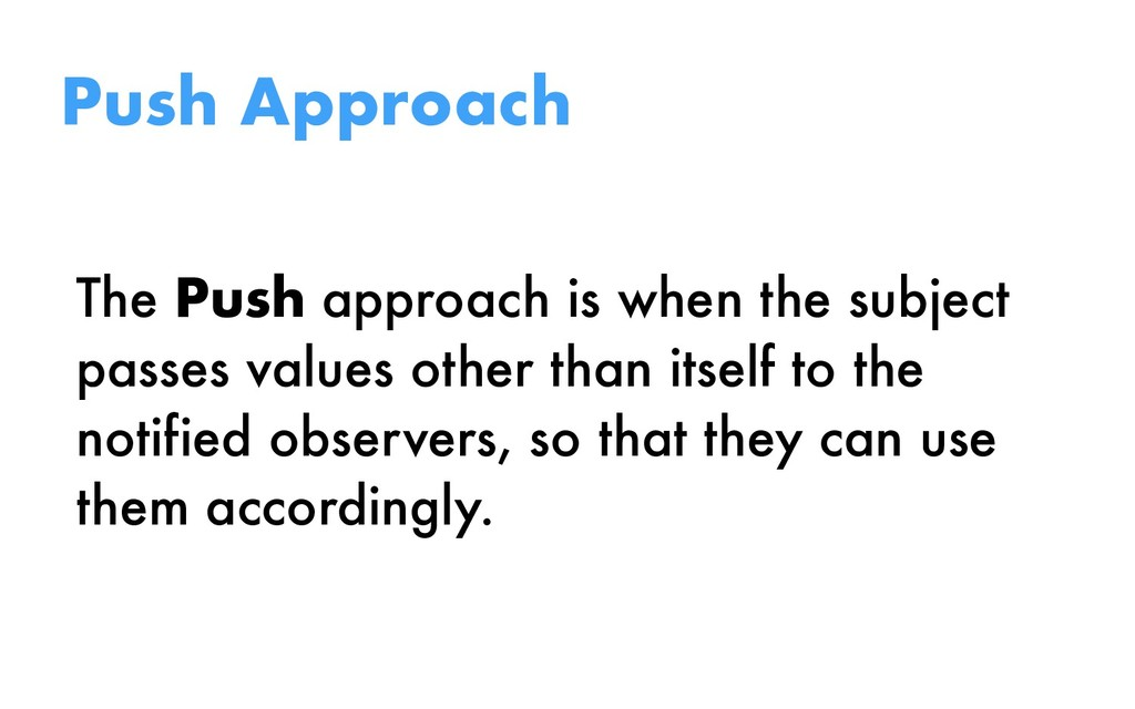 The Push approach is when the subject passes va...