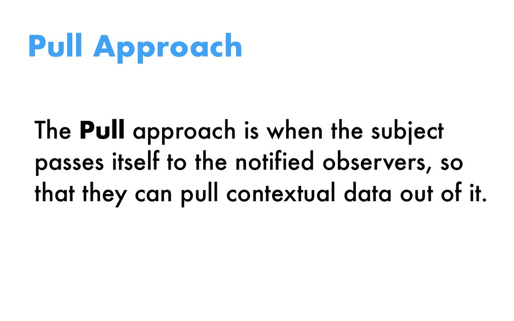 The Pull approach is when the subject passes it...