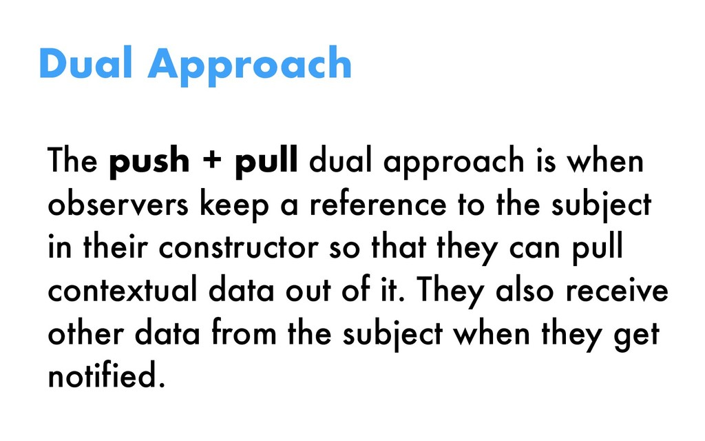 The push + pull dual approach is when observers...