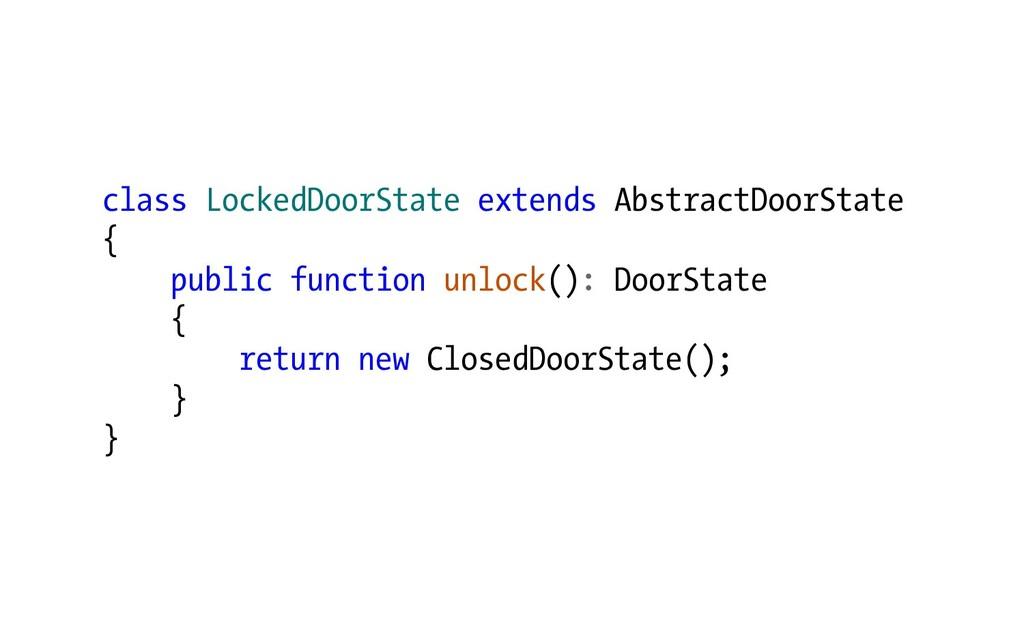 class LockedDoorState extends AbstractDoorState...