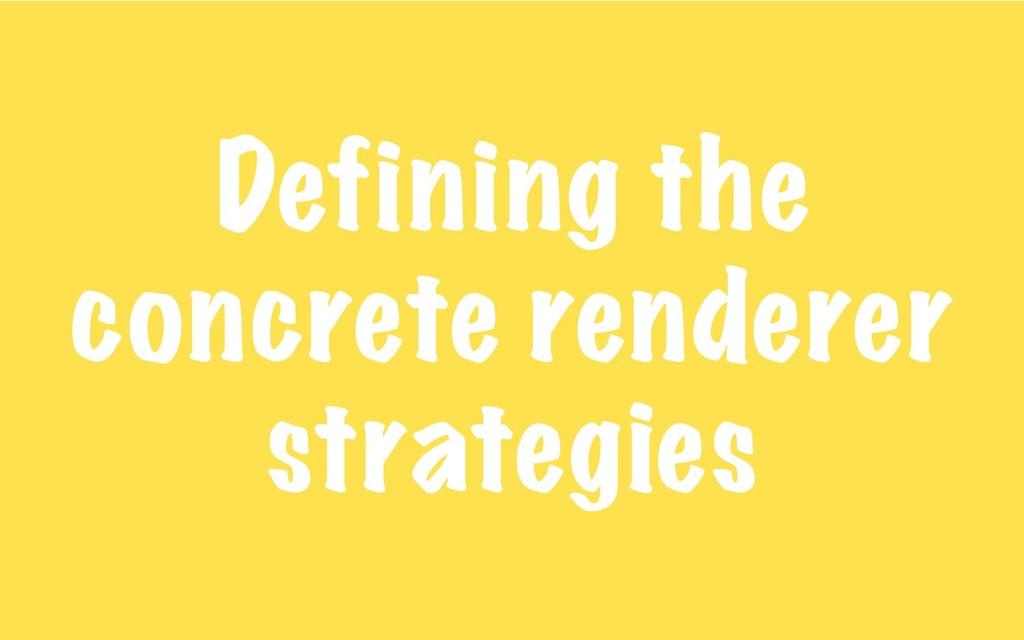 Defining the concrete renderer strategies